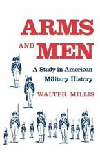 Arms and Men : A Study of American Military History by Walter Millis (1981,...