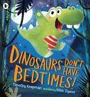 Knapman / Dyson _ Dinosaurios Don't Have BEDTIMES ! _ Nuevo _ Envío Gratuito GB