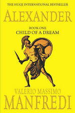 VALERIO MASSIMO MANFREDI __ ALEXANDER BOOK 1 CHILD OF A DREAM __ BRAND NEW