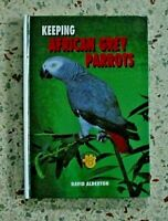 KEEPING AFRICAN GREY PARROTS HARDCOVER BY DAVID ALDERTON FREE SHIPPING