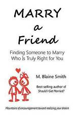 NEW Marry a Friend: Finding Someone to Marry Who Is Truly Right for You