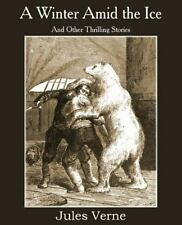 A Winter amid the Ice and Other Thrilling Stories by Jules Verne (2014,...