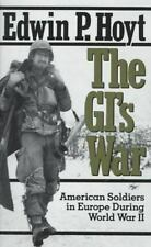 The GI's War : American Soldiers in Europe During World War II by Edwin P. Hoyt…