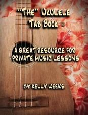 The Ukulele Tab Book : A Great Resource for Private Music Lessons by Kelly...