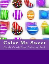 Color Me Sweet : Candy Crush Saga Coloring Book by Junella Eastmond (2015,...