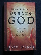 When I Don't Desire God: How to Fight For Joy [Sep 21, 2004] Piper, John