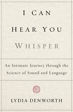 I Can Hear You Whisper: An Intimate Journey through the Science of Sound and La