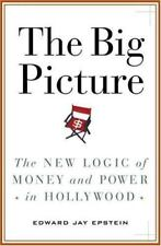 The Big Picture : The New Logic of Money and Power in Hollywood by Edward Jay...