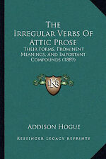 The Irregular Verbs Of Attic Prose: Their Forms, Prominent Meanings, And Importa