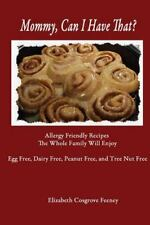 Mommy, Can I Have That?: Allergy Friendly Recipes the Whole Family Will Enjoy. E