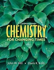 Chemistry for Changing Times, 11th Edition by John W. Hill, Doris K. Kolb
