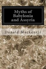 Myths of Babylonia and Assyria by Donald Mackenzie (2014, Paperback)