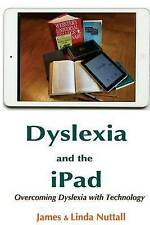 NEW Dyslexia and the iPad: Overcoming Dyslexia with Technology by James Nuttall
