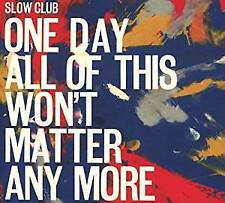 Slow Club - One Day All Of This Won't Matter Anymore (NEW CD)
