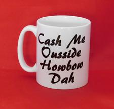 Cash Me Ousside Howbow Dat Meme Funny Tumblr Reddit Inspired Coffee Tea Mug