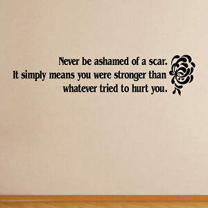 Never Be Ashamed Of A Scar Quote Wall Sticker Decal Transfer Inspirational Vinyl