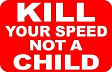 KILL YOUR SPEED NOT A CHILD PLASTIC SIGN/NOTICE