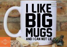 I LIKE BIG MUGS AND I CANNOT LIE - Tea cup Coffee Mug Gift HOME DECOR EDH