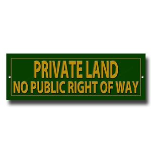 """PRIVATE LAND NO PUBLIC RIGHT OF WAY PRESTIGE METAL SIGN-SIZE 12"""" WIDE X 4"""" HIGH"""
