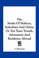 The Straits Malacca Indochina China Or Ten Years Travels Adventures Residence Ab