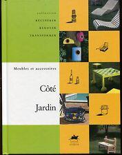 COTE JARDIN ..MEUBLES ET ACCESSOIRES .récupérer,renover,transformer  /Relié