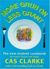 More Grub on Less Grant: The New Student Cookbook By Cas Clarke