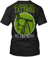Oilfield Workers Tattoos - Of Course I Got Oil And Hanes Tagless Tee T-Shirt