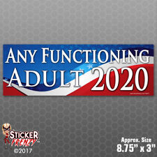 Any Functioning Adult 2020 Sticker - Funny Political Bumper Vinyl Decal #FS677