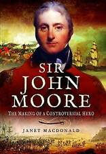 SIR JOHN MOORE The Making of a Controversial Hero