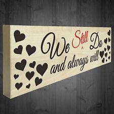 We Still Do Always Will Wooden Freestanding Plaque Sign Shabby Chic Love Gift