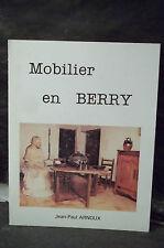 Arnoux. MOBILIER EN BERRY.  ( Cher. Indre. Sologne... Ébénisterie. Menuiserie )