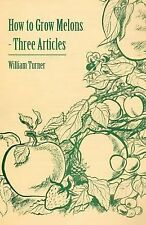 How to Grow Melons - Three Articles by William Watson and William Turner...