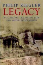 PHILIP ZIEGLER  LEGACY: CECIL RHODES, THE RHODES TRUST AND RHODES SCHOLARSHIPS