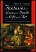 Fantasies of Love and Death in Life and Art: A Psychoanalytic Study of the No...