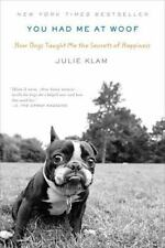 You Had Me at Woof : How Dogs Taught Me the Secrets of Happiness by Julie...