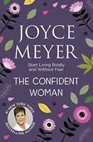 The Confident Woman: Start Today Living Boldly and without Fear by Joyce Meyer |