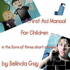 A First Aid Manual for Children : In the Form of Three Short Stories by...