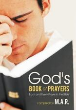 God's Book of Prayers : Each and Every Prayer in the Bible by M. A.R. (2012,...