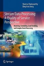 Stream Data Processing: A Quality Of Service Perspective: Modeling, Schedul...