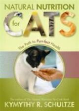 Natural Nutrition for Cats : The Path to Purr-Fect Health by Kymythy R. Schultze