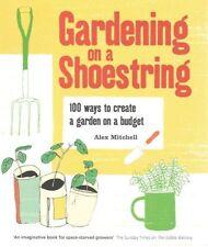Gardening on a Shoestring: 100 ways to create a garden on a bu..., Alex Mitchell