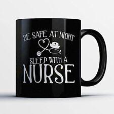 Nurse Coffee Mug – Be Safe At Night Sleep With A Nurse - Funny 11 oz Black Ceram