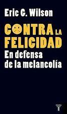 Contra la felicidad. En defensa de la melancolia (Pensamiento  Taurus) (Spanish