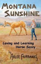 Montana Sunshine : Loving and Learning Horse Savvy (2014, Paperback)