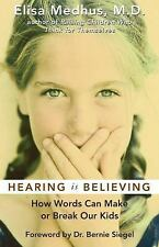 Hearing Is Believing : How Words Can Make or Break Our Kids by Elisa Medhus (20…