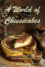 A World of Cheesecakes : Over 50 Sweet and Savory Recipes from Around the...