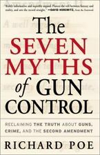 The Seven Myths of Gun Control : Reclaiming the Truth about Guns, Crime and the…
