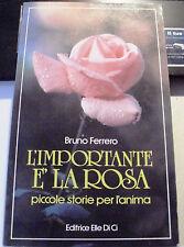 LIBRO L'IMPORTANTE E' LA ROSA BRUNO FERRERO ELLE DI CI 1992
