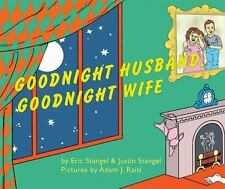 Goodnight Husband, Goodnight Wife by Justin Stangel and Eric Stangel (2012, Hard