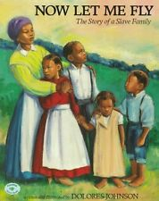 Now Let Me Fly: The Story of a Slave Family (Aladdin Picture Books) by Dolores J